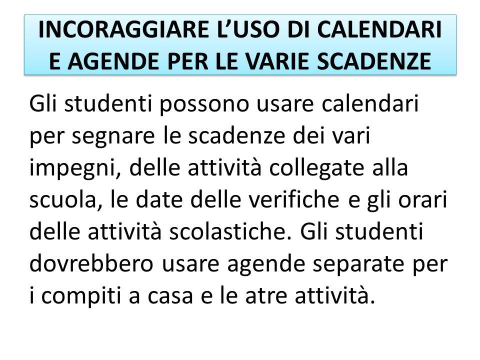 INCORAGGIARE LUSO DI CALENDARI E AGENDE PER LE VARIE SCADENZE Gli studenti possono usare calendari per segnare le scadenze dei vari impegni, delle att