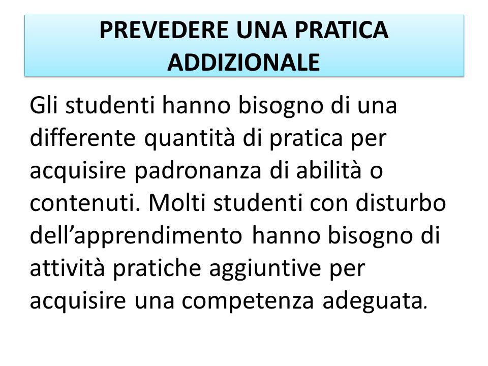 PREVEDERE UNA PRATICA ADDIZIONALE Gli studenti hanno bisogno di una differente quantità di pratica per acquisire padronanza di abilità o contenuti. Mo