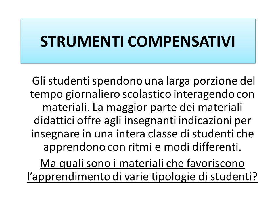 STRUMENTI COMPENSATIVI Gli studenti spendono una larga porzione del tempo giornaliero scolastico interagendo con materiali. La maggior parte dei mater