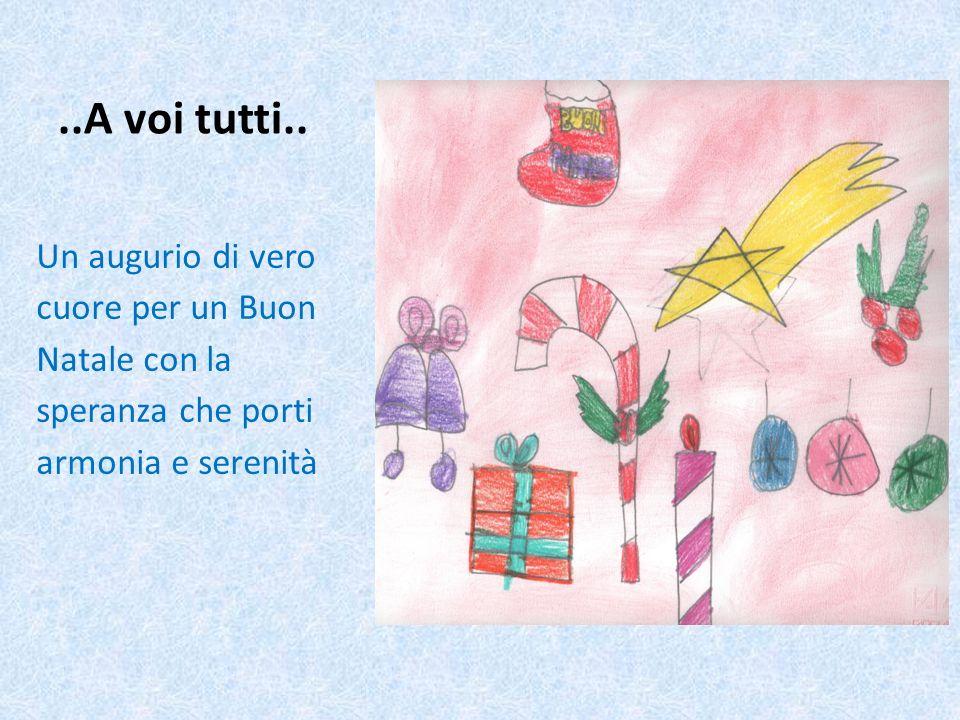 ..A voi tutti.. Un augurio di vero cuore per un Buon Natale con la speranza che porti armonia e serenità