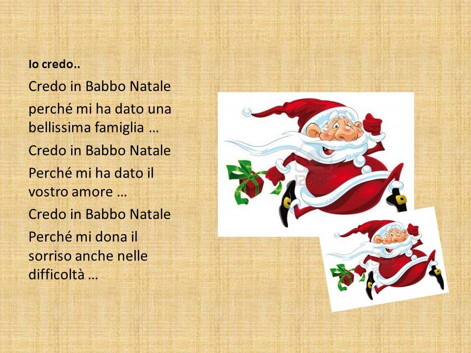 Io credo.. Credo in Babbo Natale perché mi ha dato una bellissima famiglia … Credo in Babbo Natale Perché mi ha dato il vostro amore … Credo in Babbo