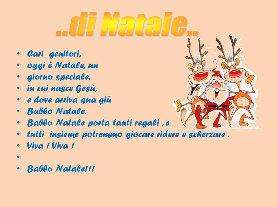 Cari genitori, oggi è Natale, un giorno speciale, in cui nasce Gesù, e dove arriva qua giù Babbo Natale. Babbo Natale porta tanti regali, e tutti insi