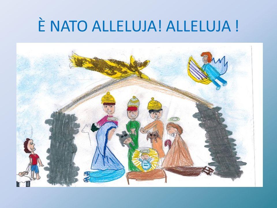 È NATO ALLELUJA! ALLELUJA !