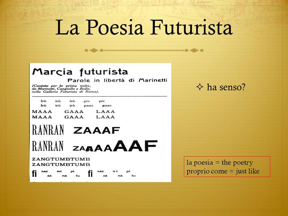 La Poesia Futurista la poesia = the poetry proprio come = just like ha senso?