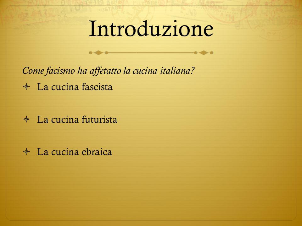 Introduzione Come facismo ha affetatto la cucina italiana? La cucina fascista La cucina futurista La cucina ebraica