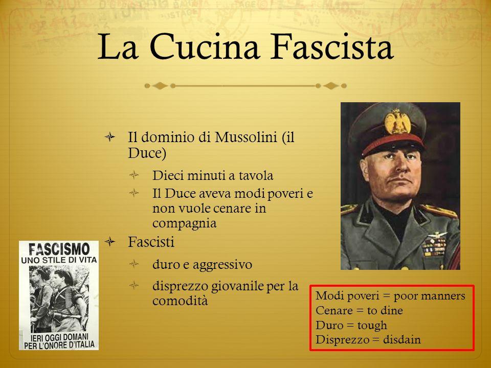 La Cucina Fascista Il dominio di Mussolini (il Duce) Dieci minuti a tavola Il Duce aveva modi poveri e non vuole cenare in compagnia Fascisti duro e a