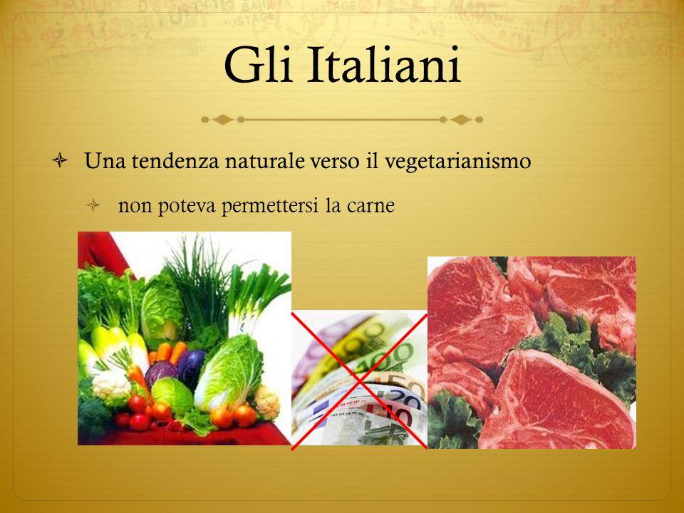Gli Italiani Una tendenza naturale verso il vegetarianismo non poteva permettersi la carne