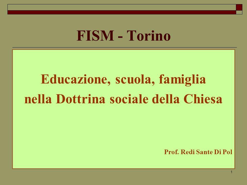 1 FISM - Torino Educazione, scuola, famiglia nella Dottrina sociale della Chiesa Prof.