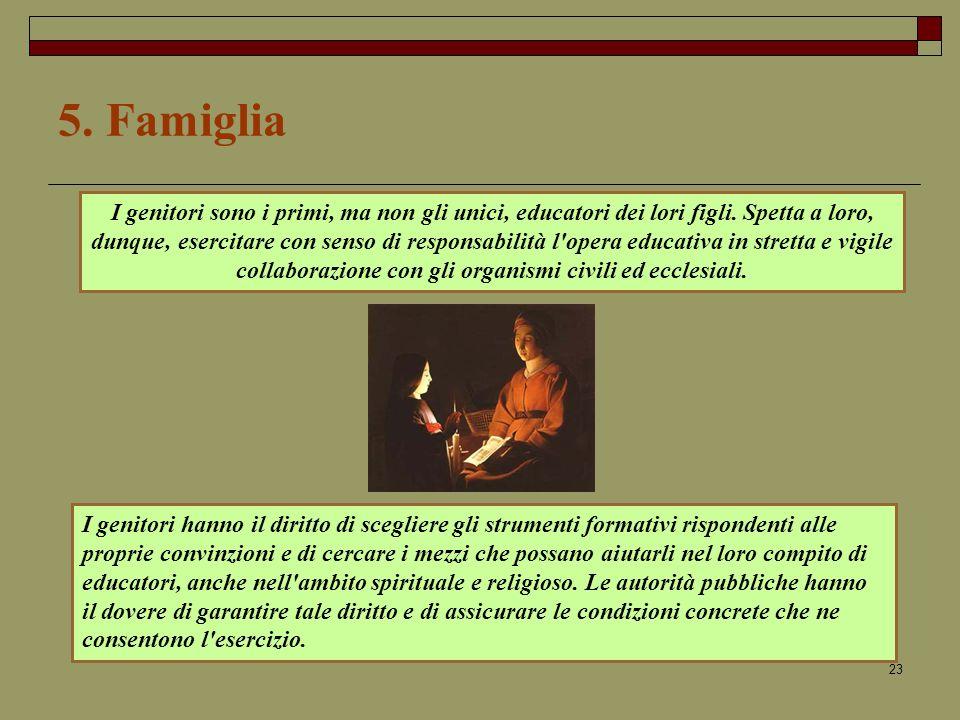 23 5.Famiglia I genitori sono i primi, ma non gli unici, educatori dei lori figli.