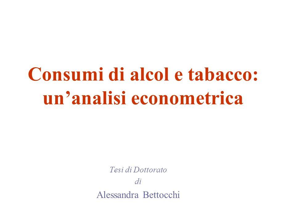 Consumi di alcol e tabacco: unanalisi econometrica Tesi di Dottorato di Alessandra Bettocchi