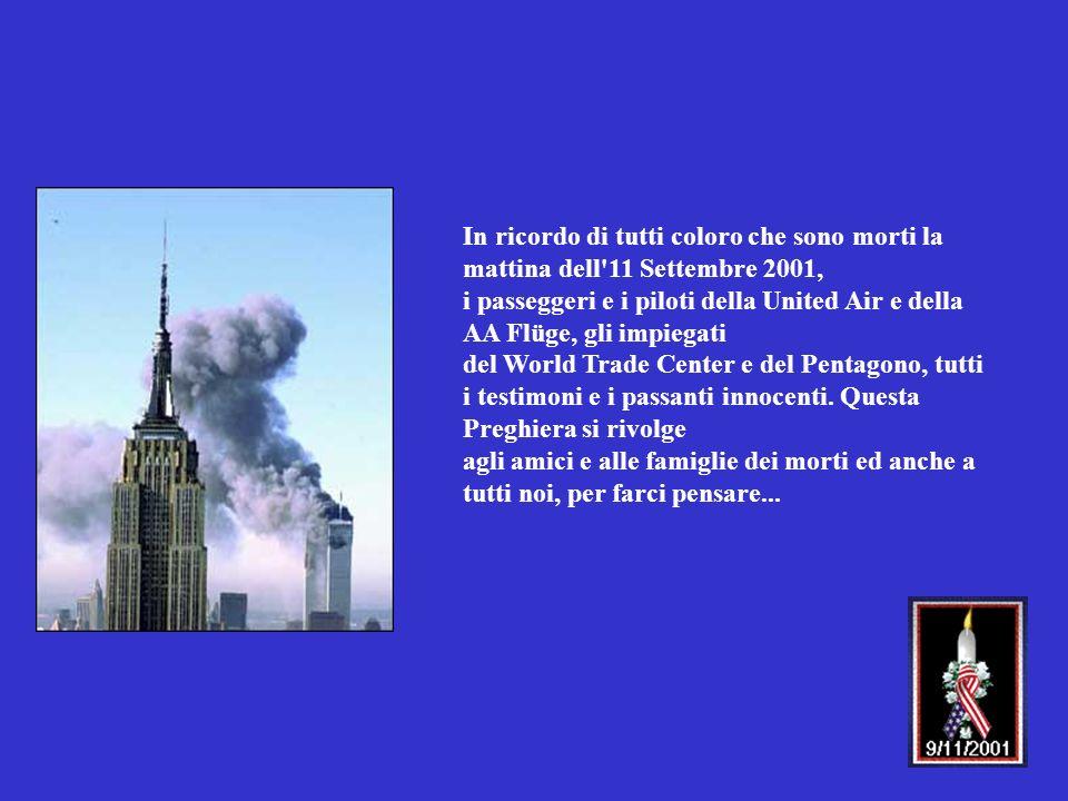 In ricordo di tutti coloro che sono morti la mattina dell'11 Settembre 2001, i passeggeri e i piloti della United Air e della AA Flüge, gli impiegati