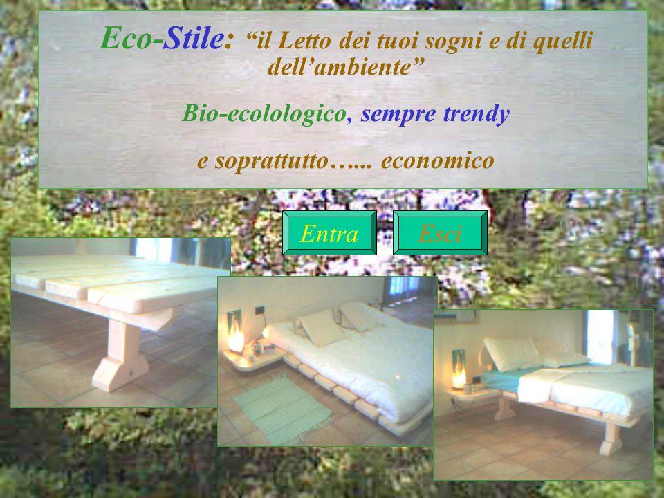Eco-Stile: il Letto dei tuoi sogni e di quelli dellambiente Bio-ecolologico, sempre trendy e soprattutto…... economico Entra Testata Esci