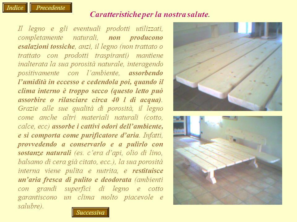 Il legno e gli eventuali prodotti utilizzati, completamente naturali, non producono esalazioni tossiche, anzi, il legno (non trattato o trattato con p