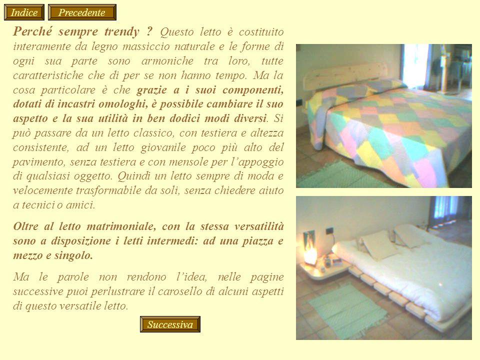 Perché sempre trendy ? Questo letto è costituito interamente da legno massiccio naturale e le forme di ogni sua parte sono armoniche tra loro, tutte c