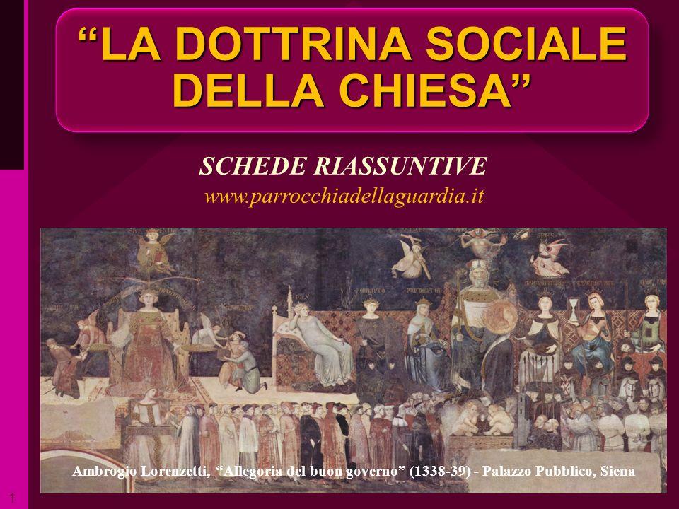 LA DOTTRINA SOCIALE DELLA CHIESA ritardo SCHEDE RIASSUNTIVE www.parrocchiadellaguardia.it 1 Ambrogio Lorenzetti, Allegoria del buon governo (1338-39)