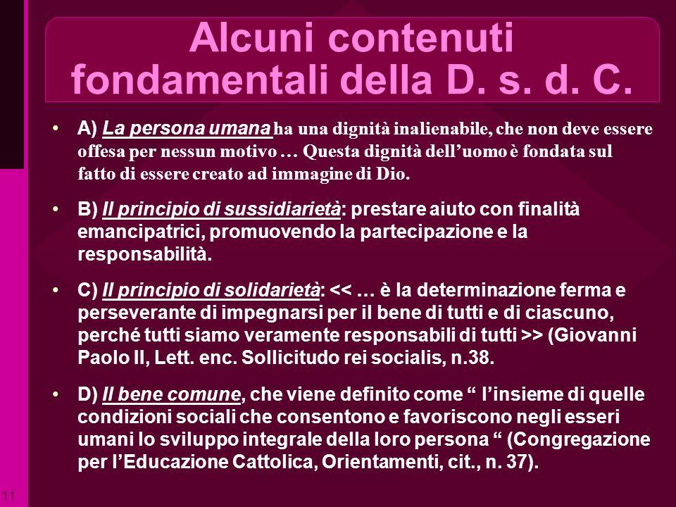 Alcuni contenuti fondamentali della D. s. d. C. A) La persona umana ha una dignità inalienabile, che non deve essere offesa per nessun motivo … Questa