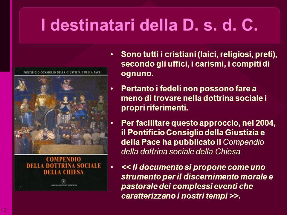 I destinatari della D. s. d. C. Sono tutti i cristiani (laici, religiosi, preti), secondo gli uffici, i carismi, i compiti di ognuno. Pertanto i fedel
