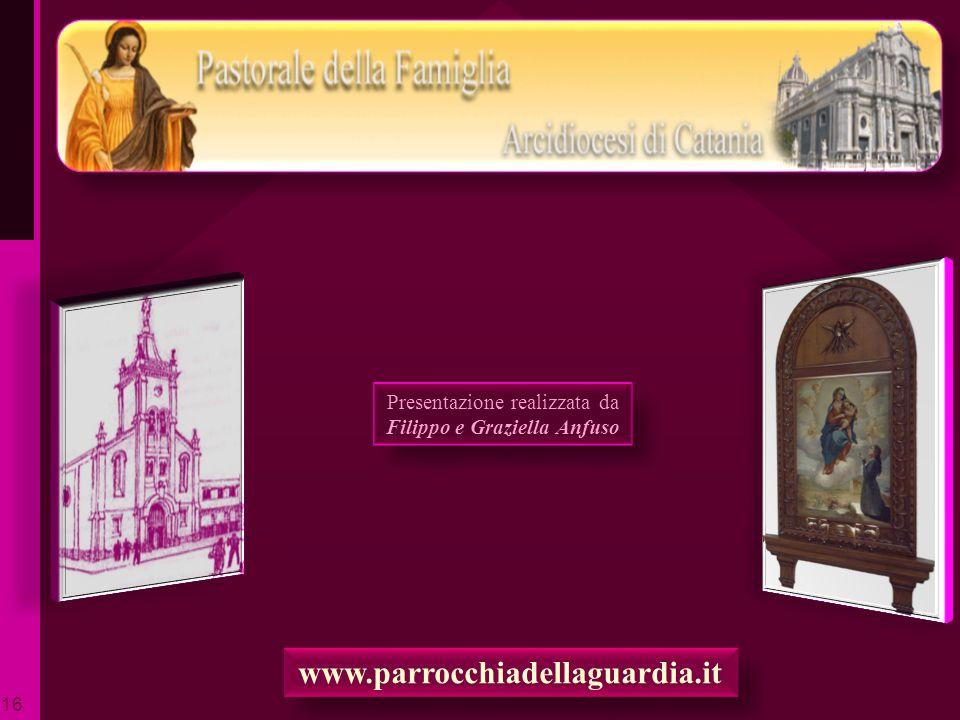 Presentazione realizzata da Filippo e Graziella Anfuso Presentazione realizzata da Filippo e Graziella Anfuso www.parrocchiadellaguardia.it ritardo 16