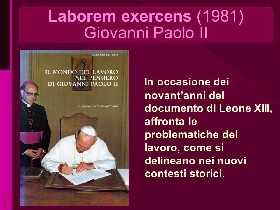 Laborem exercens (1981) Giovanni Paolo II In occasione dei novantanni del documento di Leone XIII, affronta le problematiche del lavoro, come si delin