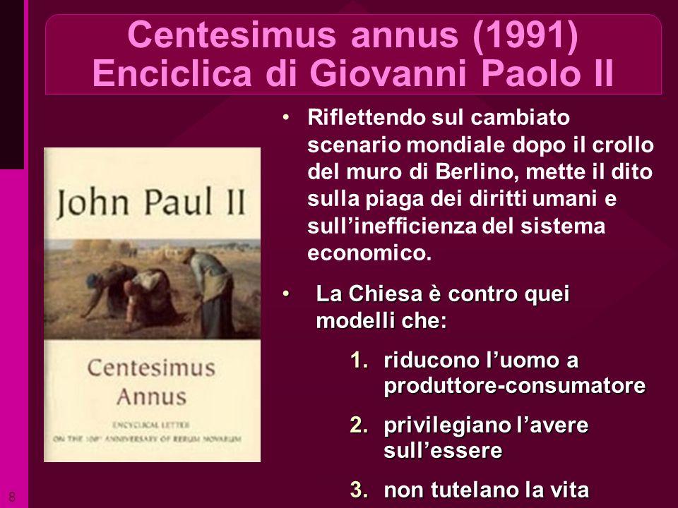 Centesimus annus (1991) Enciclica di Giovanni Paolo II Riflettendo sul cambiato scenario mondiale dopo il crollo del muro di Berlino, mette il dito su