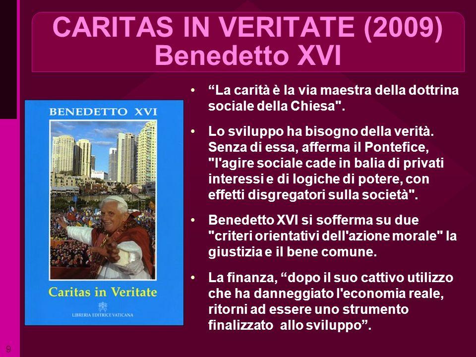CARITAS IN VERITATE (2009) Benedetto XVI La carità è la via maestra della dottrina sociale della Chiesa