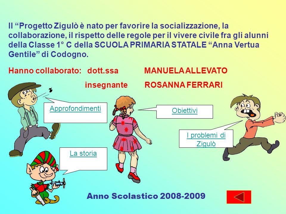 Il Progetto Zigulò è nato per favorire la socializzazione, la collaborazione, il rispetto delle regole per il vivere civile fra gli alunni della Class