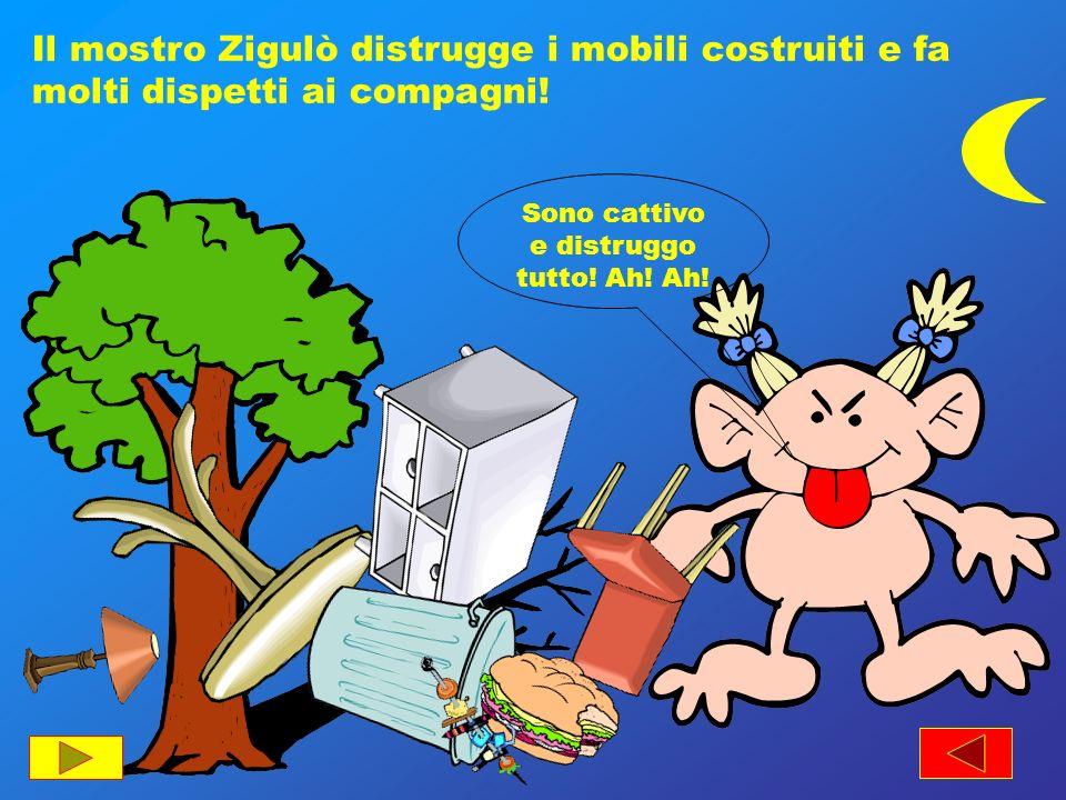 Il mostro Zigulò distrugge i mobili costruiti e fa molti dispetti ai compagni! Sono cattivo e distruggo tutto! Ah! Ah!