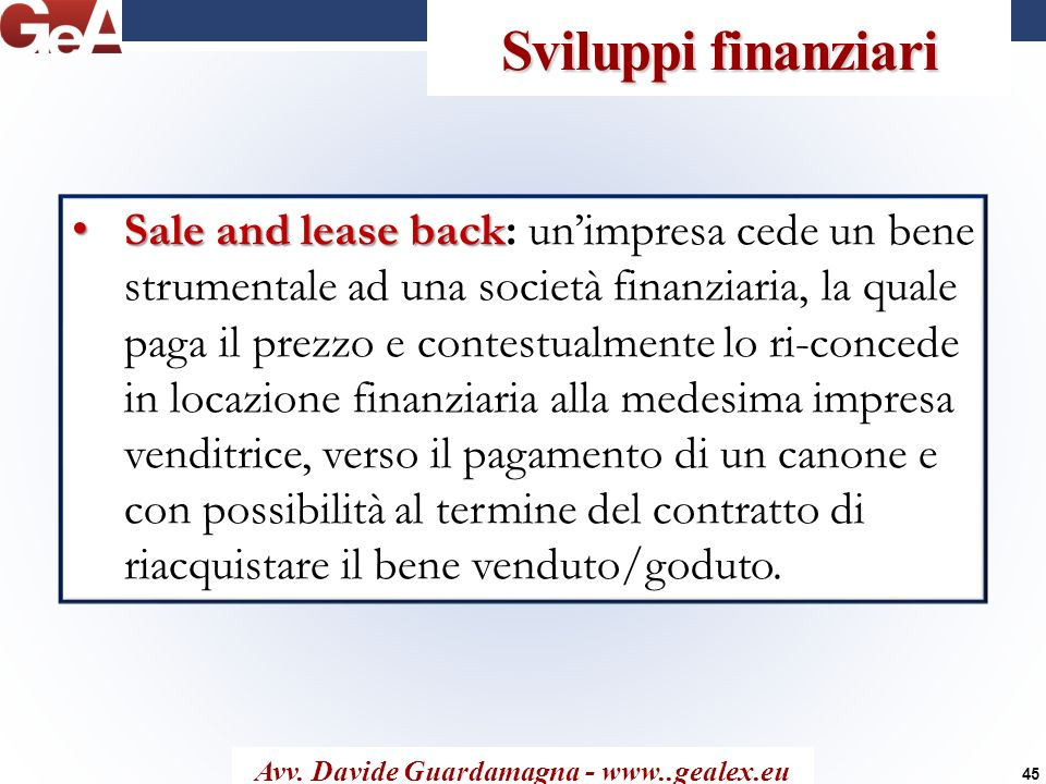 Sviluppi finanziari Avv. Davide Guardamagna - www..gealex.eu Sale and lease back Sale and lease back: unimpresa cede un bene strumentale ad una societ