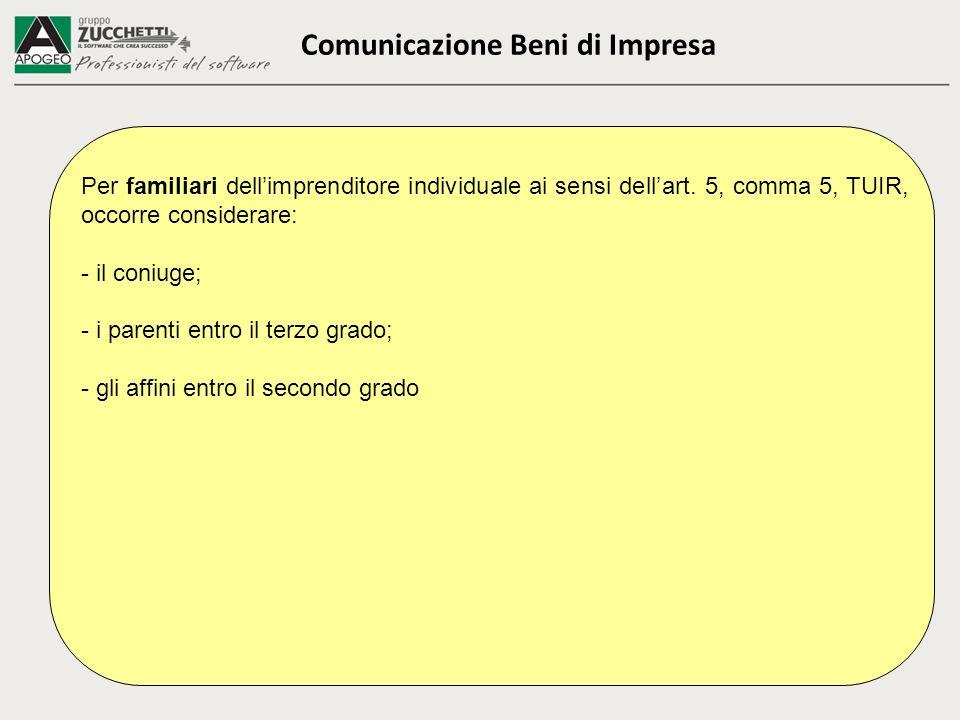 Comunicazione Beni di Impresa Per familiari dellimprenditore individuale ai sensi dellart. 5, comma 5, TUIR, occorre considerare: - il coniuge; - i pa