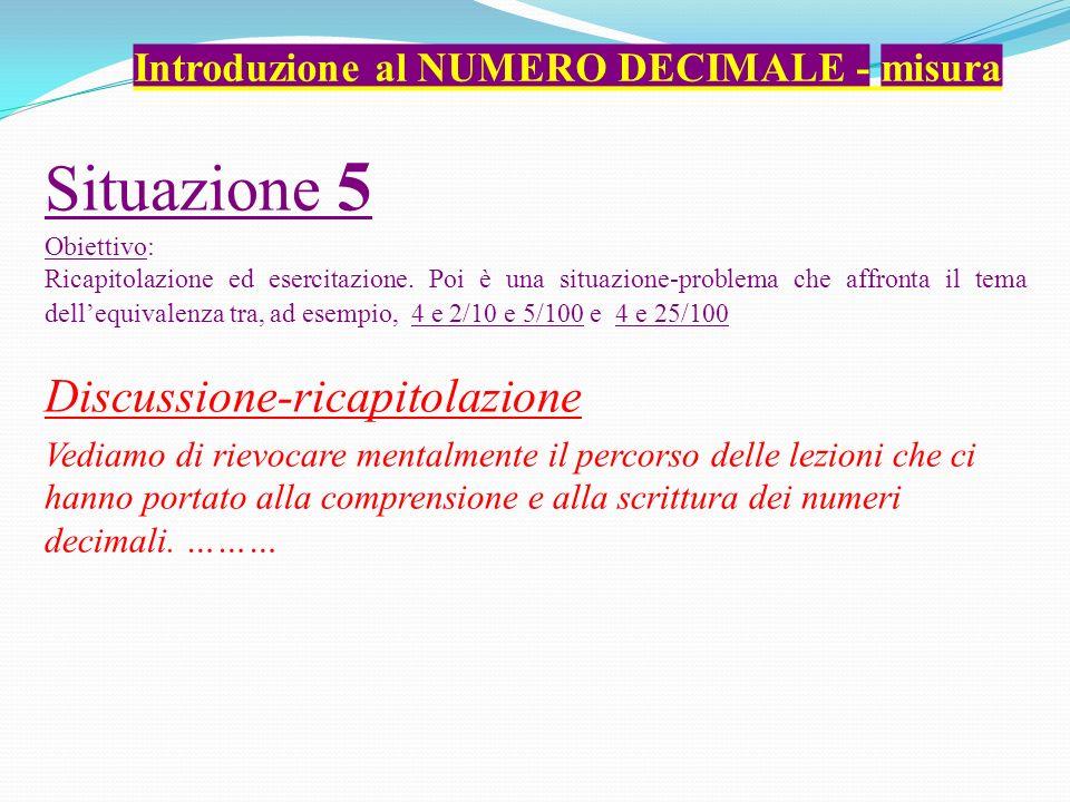 Situazione 5 Obiettivo: Ricapitolazione ed esercitazione. Poi è una situazione-problema che affronta il tema dellequivalenza tra, ad esempio, 4 e 2/10