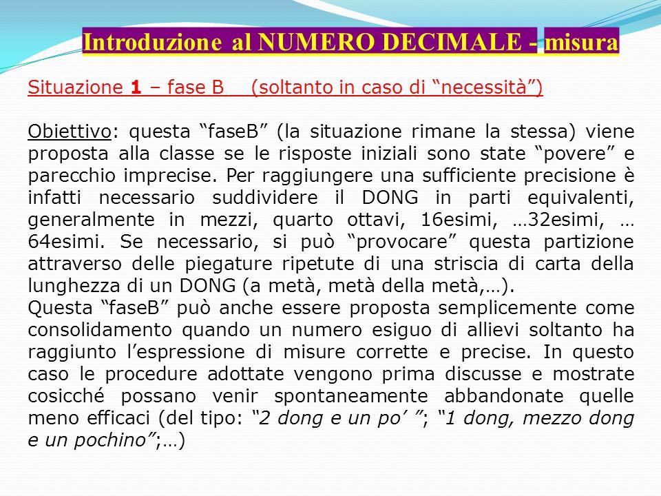 Introduzione al NUMERO DECIMALE - misura Situazione 1 – fase B (soltanto in caso di necessità) Obiettivo: questa faseB (la situazione rimane la stessa