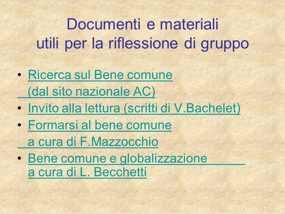 Documenti e materiali utili per la riflessione di gruppo Ricerca sul Bene comune (dal sito nazionale AC) Invito alla lettura (scritti di V.Bachelet) F