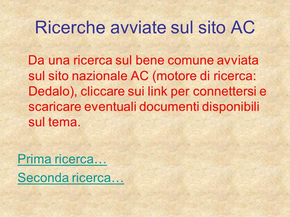 Ricerche avviate sul sito AC Da una ricerca sul bene comune avviata sul sito nazionale AC (motore di ricerca: Dedalo), cliccare sui link per connettersi e scaricare eventuali documenti disponibili sul tema.