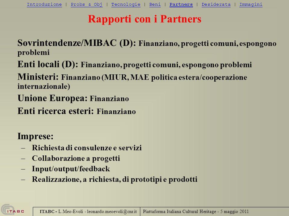 Piattaforma Italiana Cultural Heritage - 5 maggio 2011 ITABC - L.Meo-Evoli - leonardo.meoevoli@cnr.it Rapporti con i Partners Sovrintendenze/MIBAC (D)