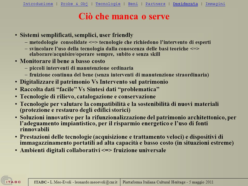 Piattaforma Italiana Cultural Heritage - 5 maggio 2011 ITABC - L.Meo-Evoli - leonardo.meoevoli@cnr.it Ciò che manca o serve Sistemi semplificati, semp