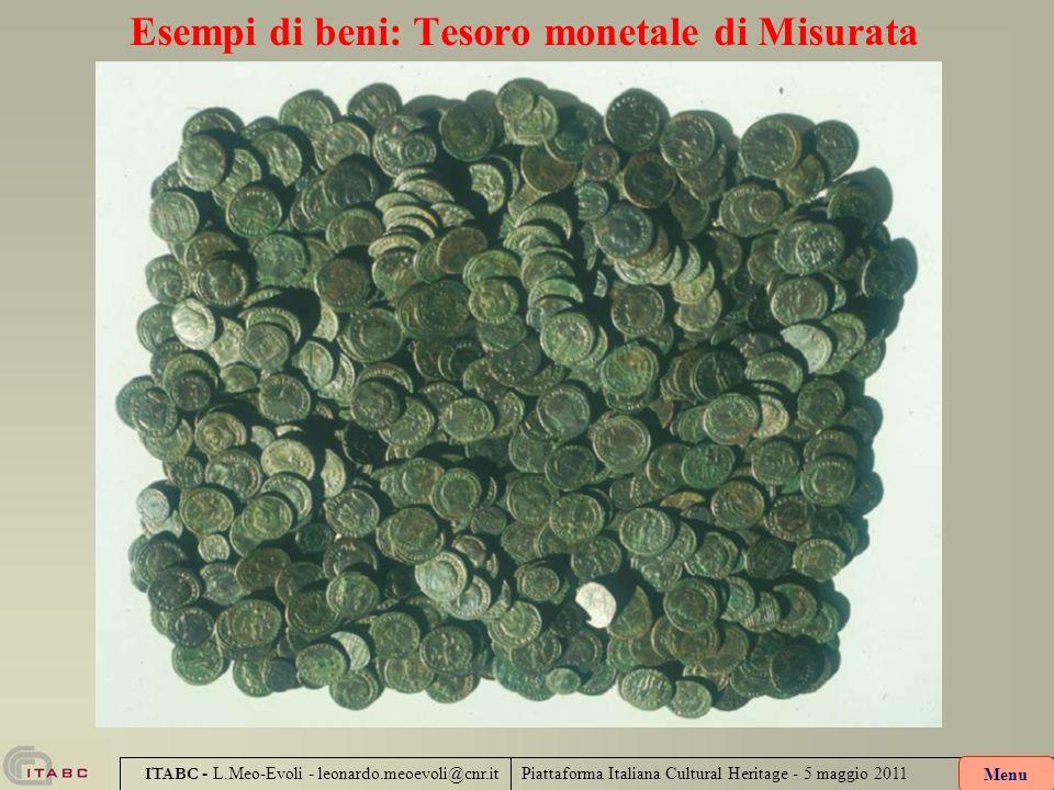 Piattaforma Italiana Cultural Heritage - 5 maggio 2011 ITABC - L.Meo-Evoli - leonardo.meoevoli@cnr.it Esempi di beni: Tesoro monetale di Misurata Menu