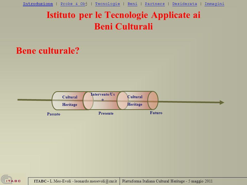 Piattaforma Italiana Cultural Heritage - 5 maggio 2011 ITABC - L.Meo-Evoli - leonardo.meoevoli@cnr.it Istituto per le Tecnologie Applicate ai Beni Cul