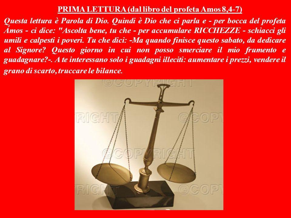 PRIMA LETTURA (dal libro del profeta Amos 8,4-7) Questa lettura è Parola di Dio.