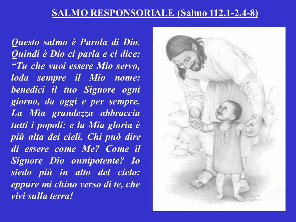 SALMO RESPONSORIALE (Salmo 112,1-2.4-8) Questo salmo è Parola di Dio.
