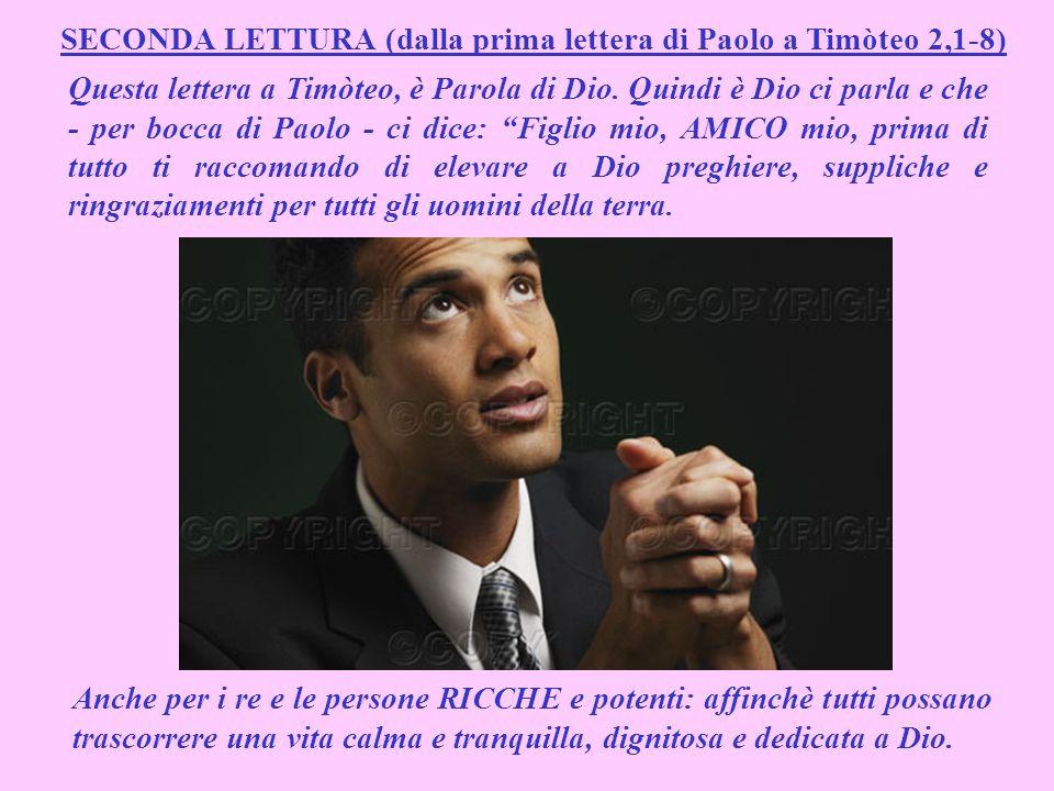 SECONDA LETTURA (dalla prima lettera di Paolo a Timòteo 2,1-8) Questa lettera a Timòteo, è Parola di Dio.
