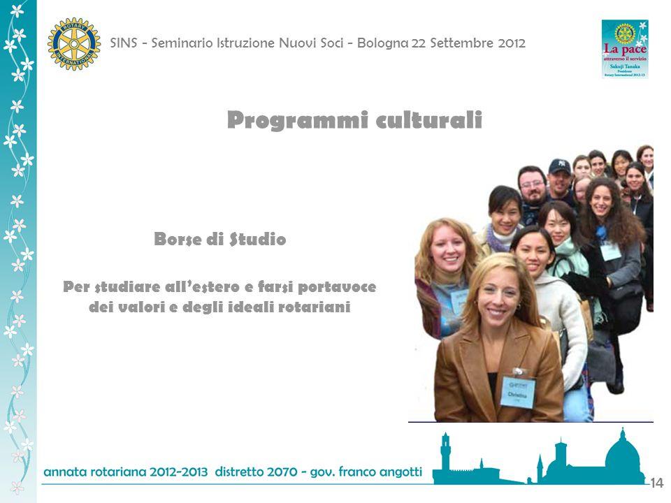 SINS - Seminario Istruzione Nuovi Soci - Bologna 22 Settembre 2012 14 Programmi culturali Borse di Studio Per studiare allestero e farsi portavoce dei