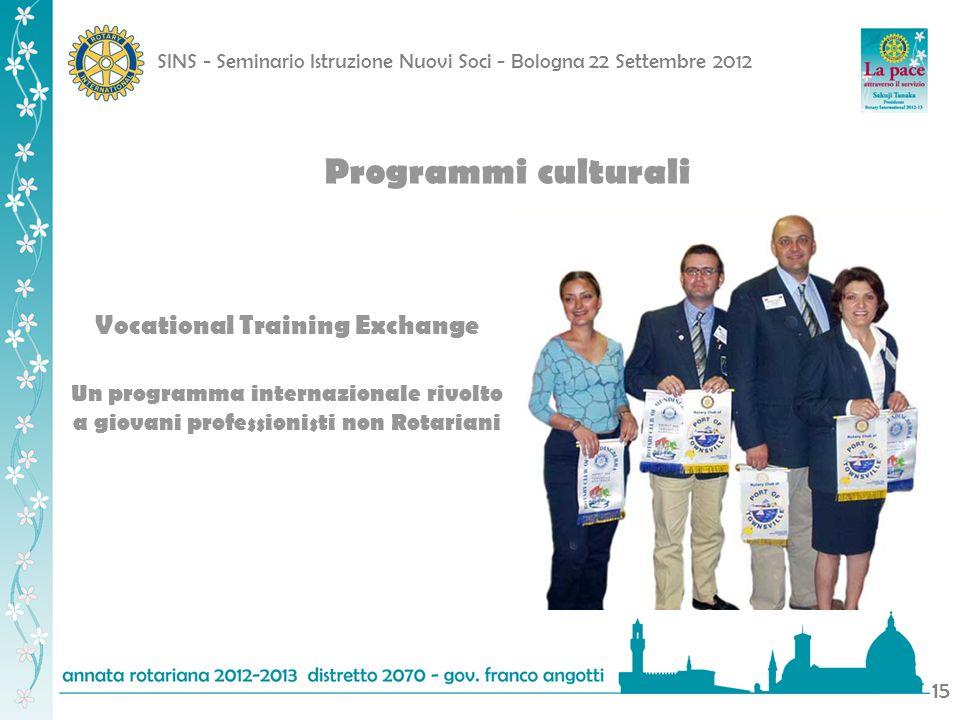 SINS - Seminario Istruzione Nuovi Soci - Bologna 22 Settembre 2012 15 Programmi culturali Vocational Training Exchange Un programma internazionale riv