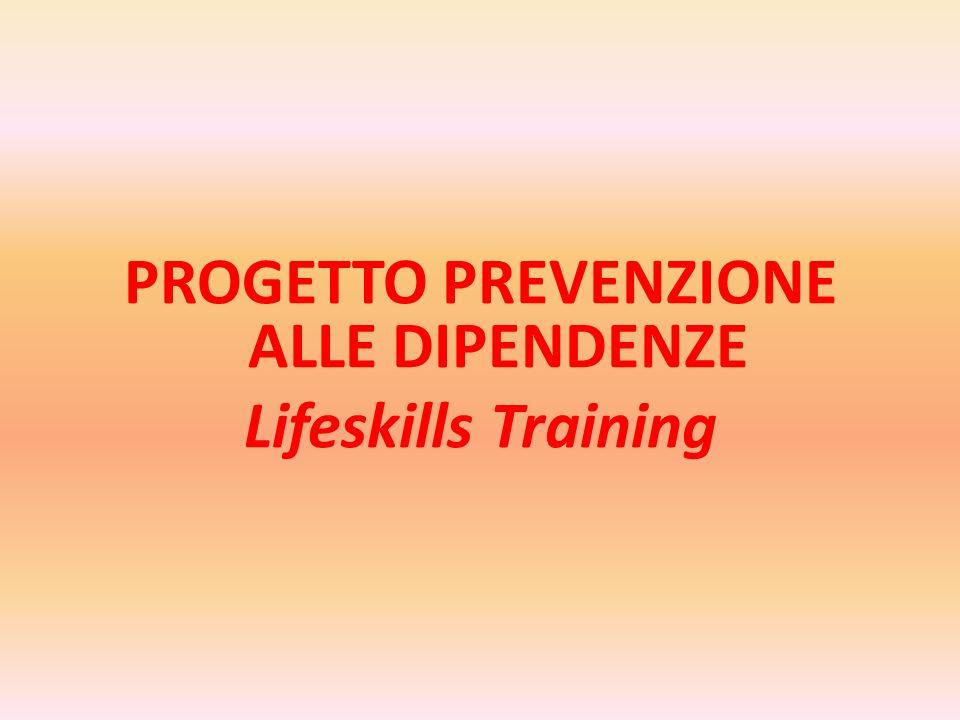 PROGETTO PREVENZIONE ALLE DIPENDENZE Lifeskills Training