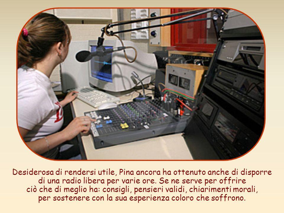 Desiderosa di rendersi utile, Pina ancora ha ottenuto anche di disporre di una radio libera per varie ore.