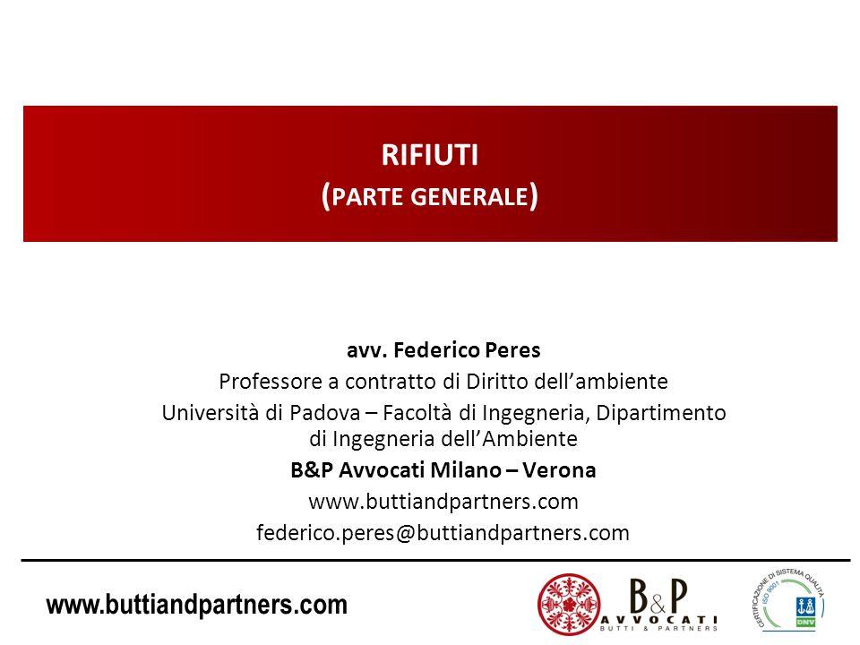 www.buttiandpartners.com RIFIUTI ( PARTE GENERALE ) avv. Federico Peres Professore a contratto di Diritto dellambiente Università di Padova – Facoltà