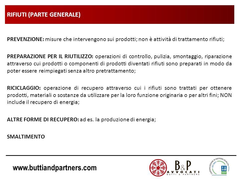 www.buttiandpartners.com RIFIUTI (PARTE GENERALE) PREVENZIONE: misure che intervengono sui prodotti; non è attività di trattamento rifiuti; PREPARAZIO