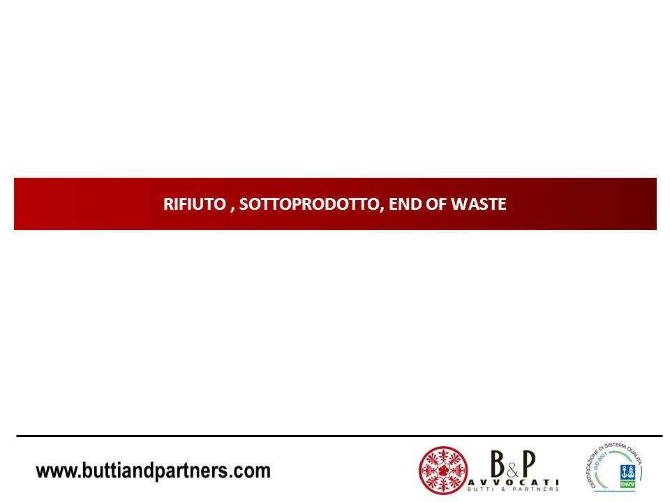 www.buttiandpartners.com RIFIUTO, SOTTOPRODOTTO, END OF WASTE