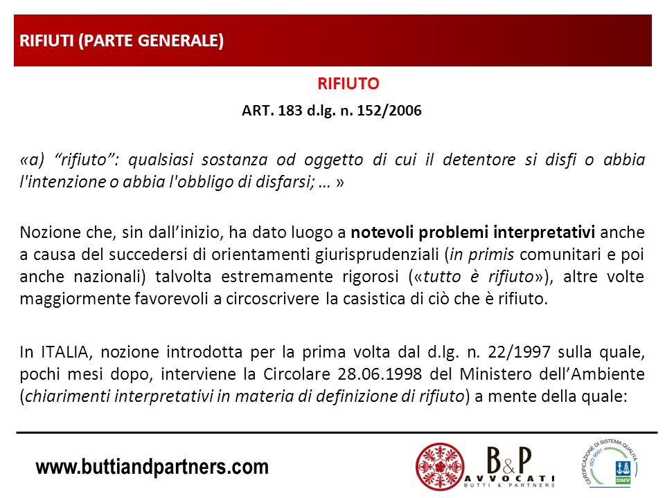 www.buttiandpartners.com RIFIUTI (PARTE GENERALE) RIFIUTO ART. 183 d.lg. n. 152/2006 «a) rifiuto: qualsiasi sostanza od oggetto di cui il detentore si