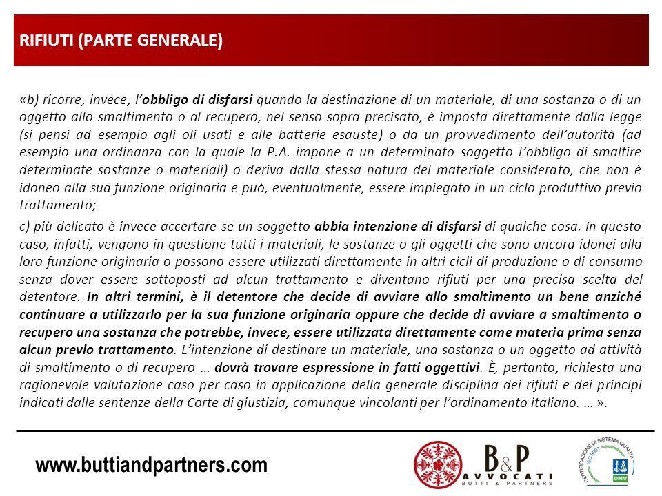 www.buttiandpartners.com RIFIUTI (PARTE GENERALE) «b) ricorre, invece, lobbligo di disfarsi quando la destinazione di un materiale, di una sostanza o