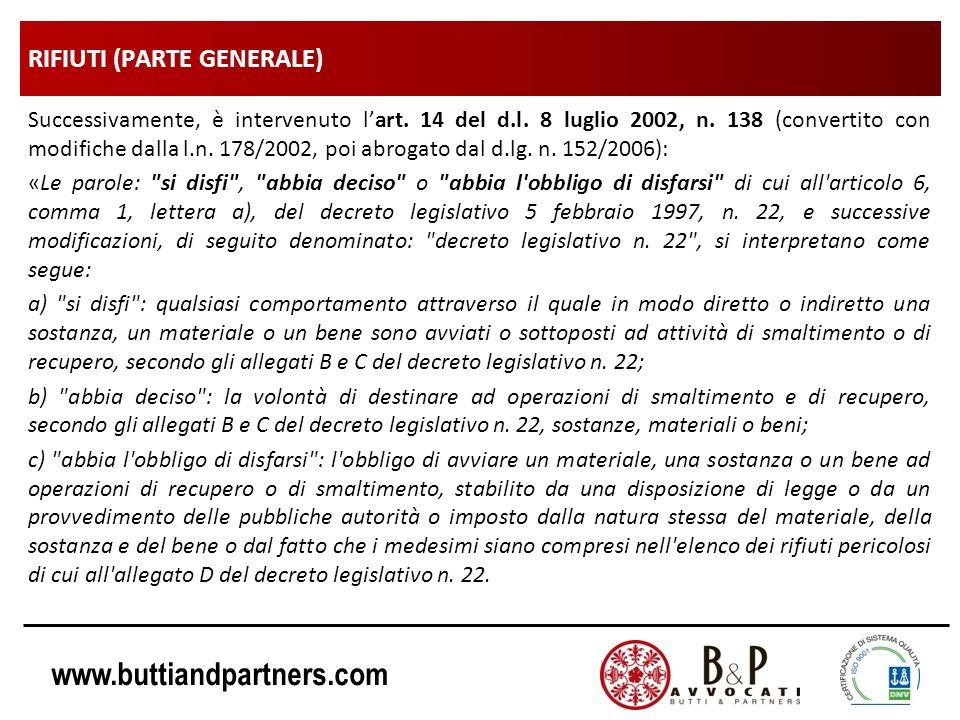 www.buttiandpartners.com RIFIUTI (PARTE GENERALE) Successivamente, è intervenuto lart. 14 del d.l. 8 luglio 2002, n. 138 (convertito con modifiche dal